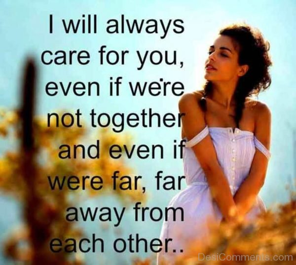 I Will Always Care For You Even If We Are Not Together