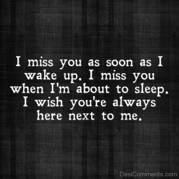 I miss you as as soon as i wake up
