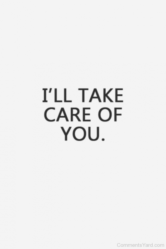 It Will Take Care Of You