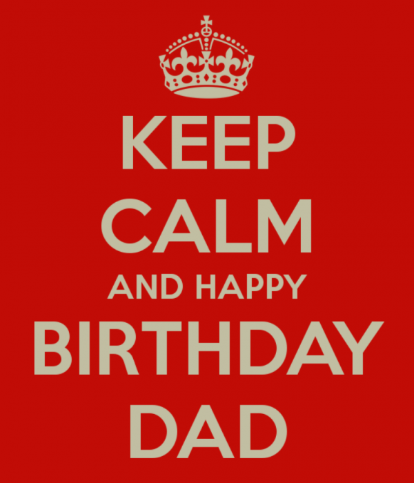 Picture: Keep Calm And Happy Birthday Dad