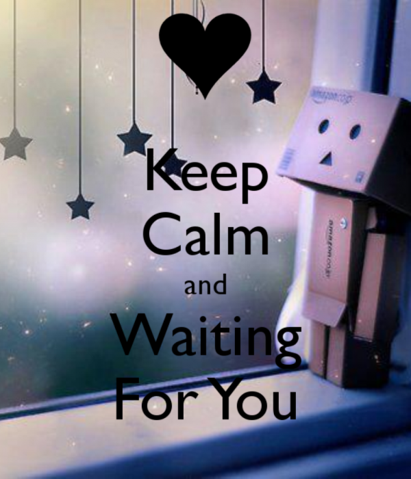 Keep Calm And Waiting For You