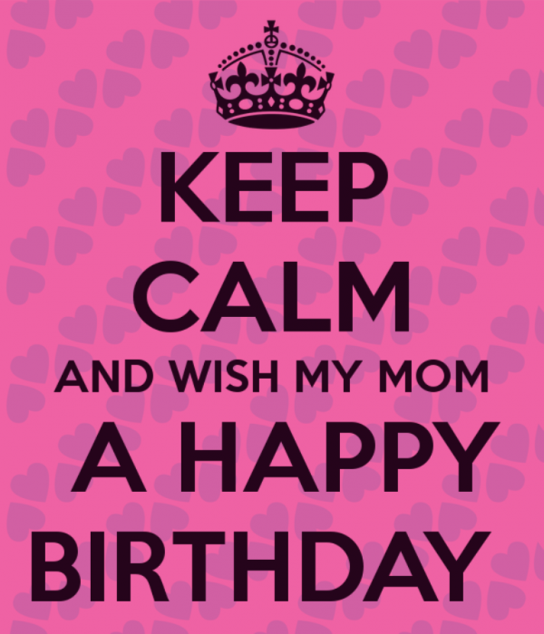 Picture: Keep Calm And Wish My Mom A Happy Birthday