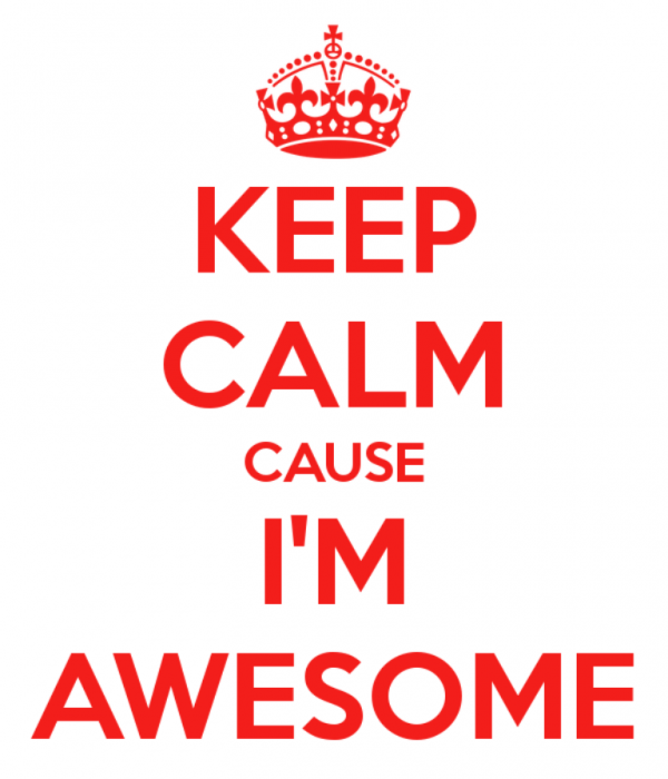 Keep Calm Because I Am Awesome