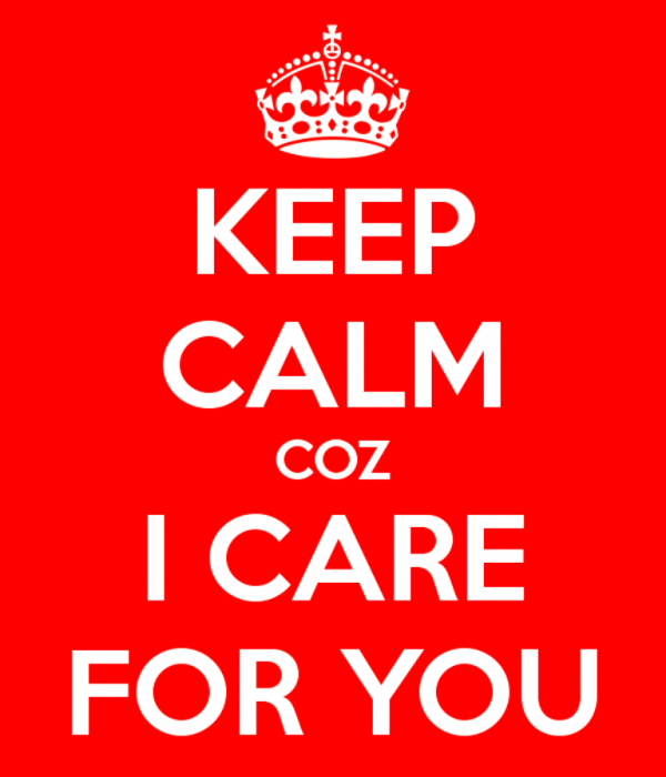 Keep Calm Because I Care For You