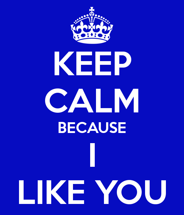Keep Calm Because I Like You
