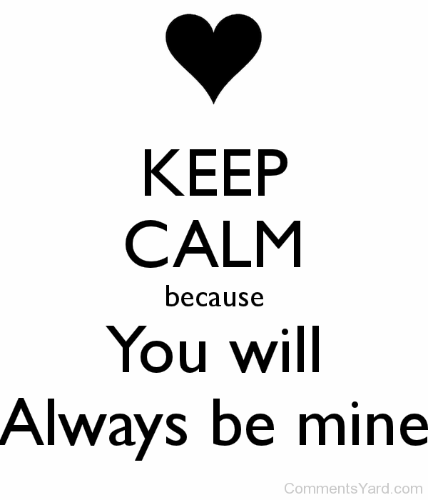 Keep Calm You Will Always Be Mine