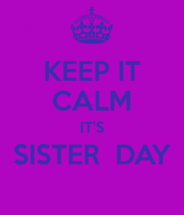 Keep It Calm Its Sister Day