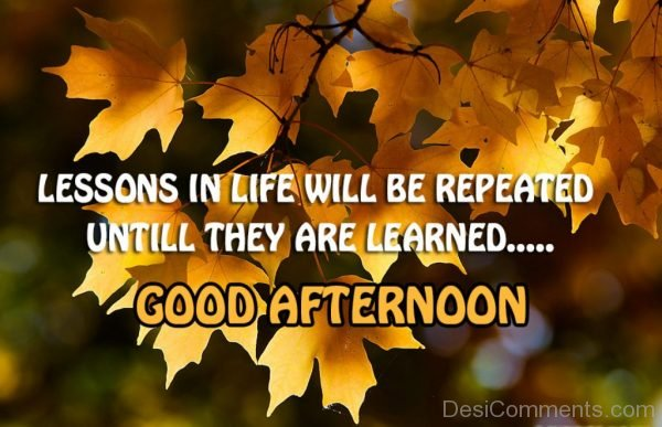 Lesson In Life Will Be Repeated Until They Are Learned
