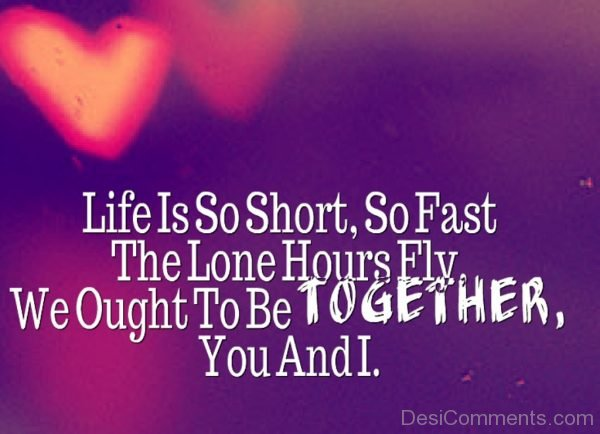 Life is to short so fast the lone