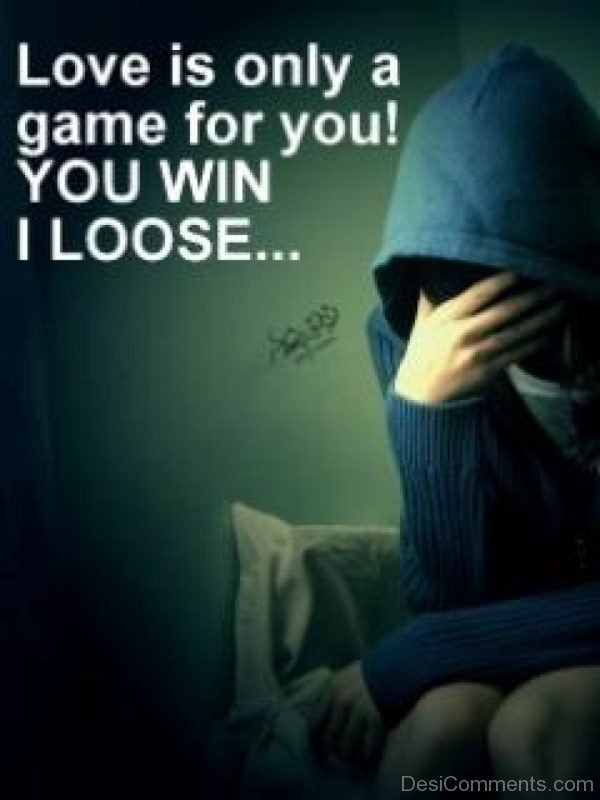 Love Is Only A Game For You !
