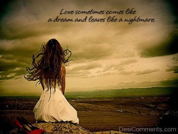 Picture: Love Sometimes Comes Like A Dream And Leaves Like A Nightmare