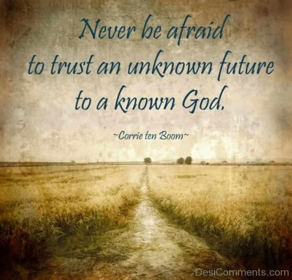 Never Be Afraid To Trust An Unknown Future