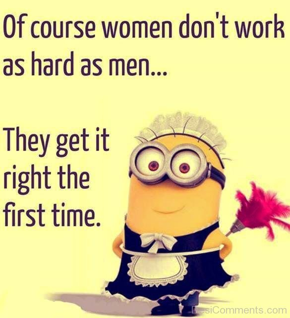 Of Course Women Dont Work As Hard As Men