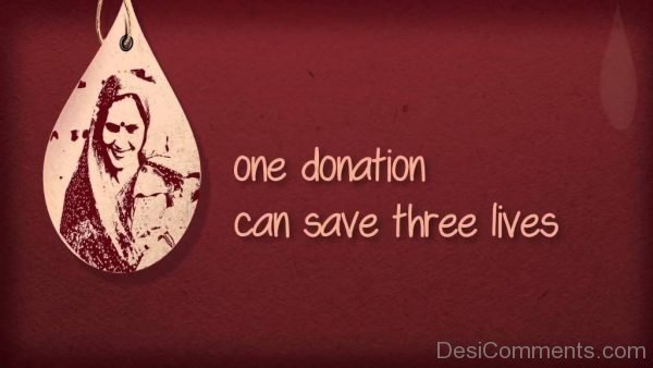One Donation Can Save Three Lives