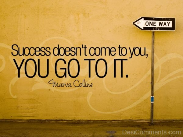 Success Does Not Come To You