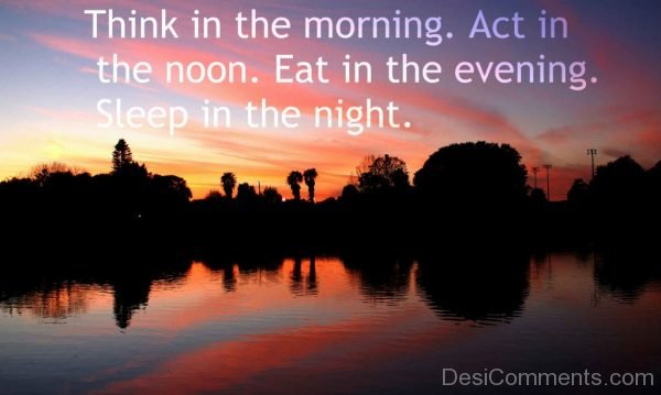 THink In The Morning Act In The Noon
