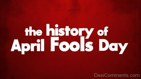a history and tradition of the april fools day April fools day: april 01 april fools day is celebrated worldwide but it is not a national holiday anywhere france and ireland these jokes go on all day long april fools day history this has made many people believe that this is the tradition from which april fools day has its origin.