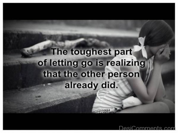 The Toughest Part Of Letting Go Is Realizing