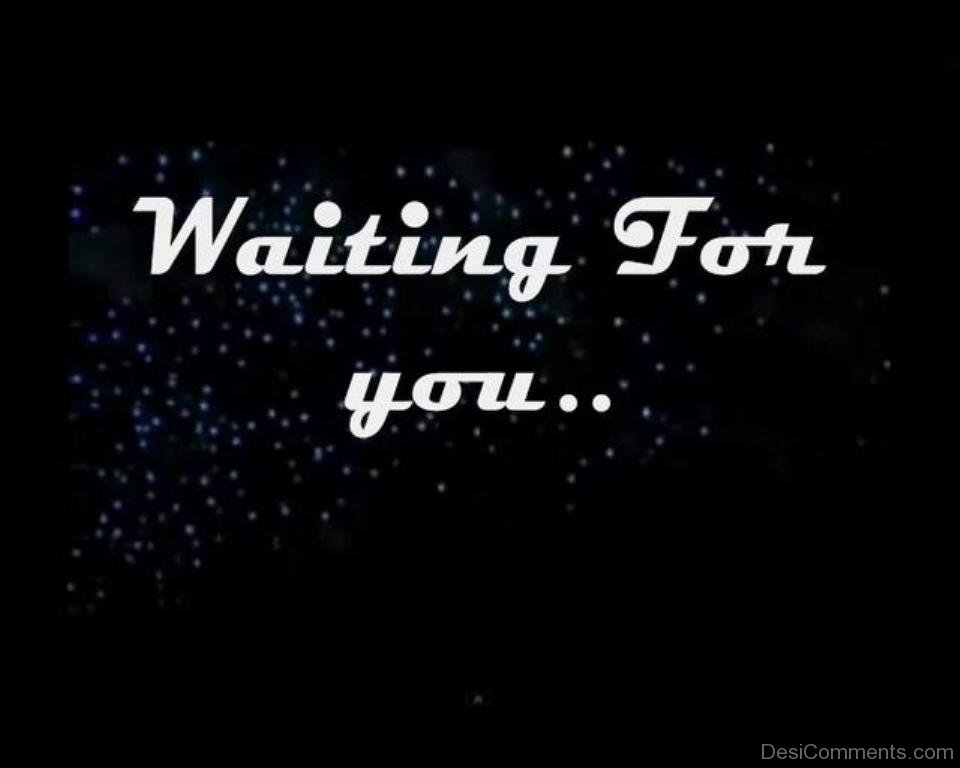 Waiting For You Pictures, Images, Graphics for Facebook