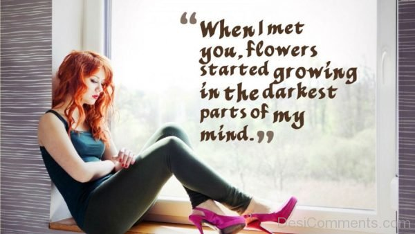 Picture: When I Met You Flowers Started Growing In The Darkest