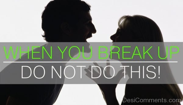 When You Break Up Do Not Do This