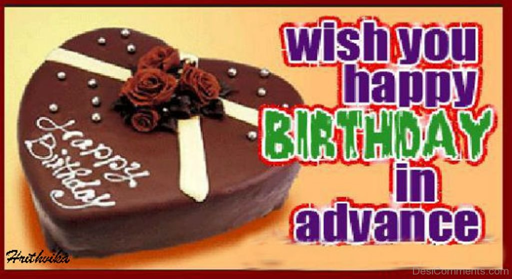 Advance Happy Birthday Pictures Images Graphics For Advance Wish You Happy Birthday