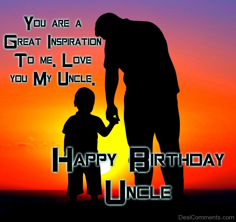 You Are A Great Inspiration To Me Love You My Uncle
