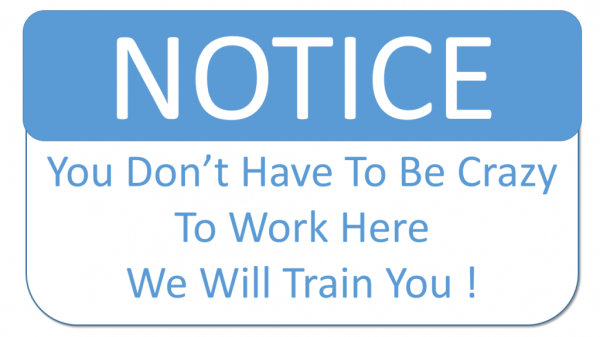 You Dont Have To Be Crazy To Work Here We Will Train You