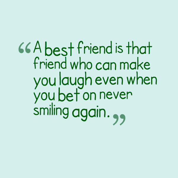 A Best Friend Is That Friend Who Can Make You Laugh
