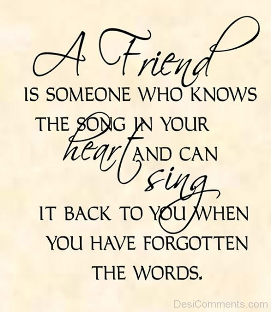 Picture: A Friend Is Someone Who Knows The Song In Your Heart