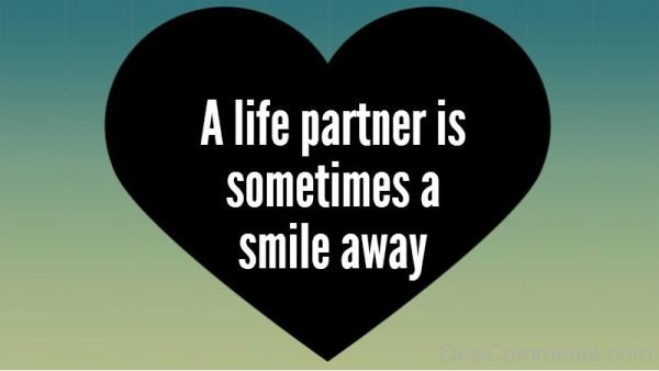 A Life Partner Is Sometimes A Smile Away