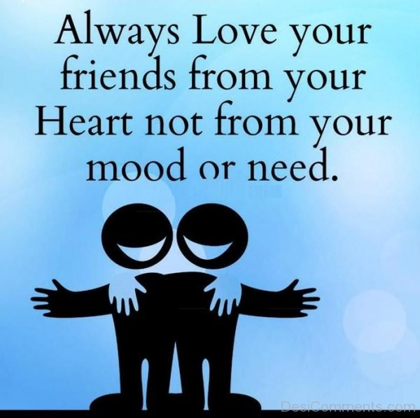 Always Love Your Friends From Your Heart