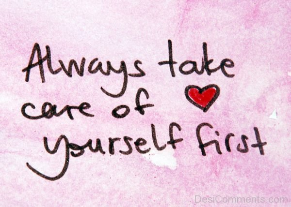 Always Take Care Of Yourself First