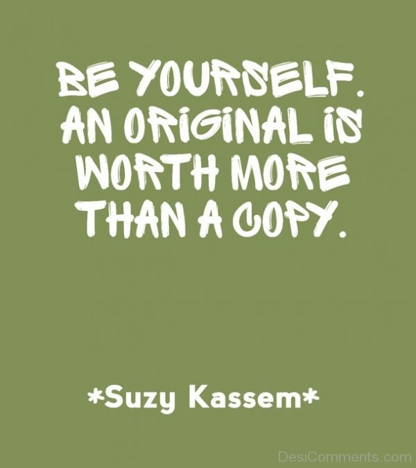 Be Yourself An Original Is Worth More Than A Copy