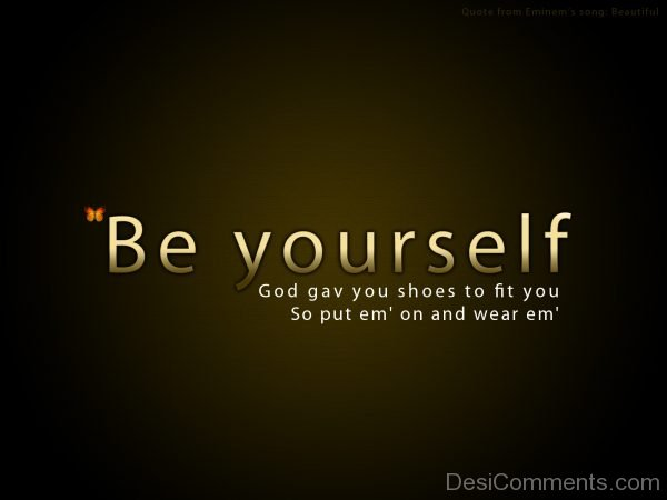 Be Yourself God Gave You Shoes To Fit You