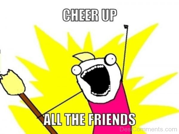 Cheer Up All The Friends