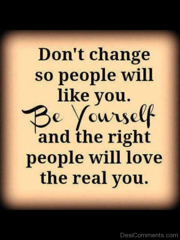 Dont Change So People Will Like You