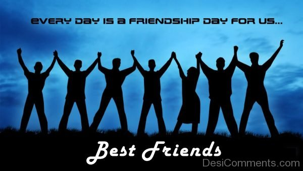Every Day Is A Friendship Day For Us