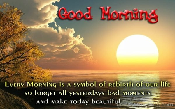 Every Morning Is A Symbol of Rebirth Of our Life
