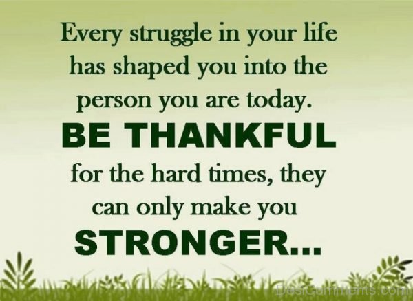 Every Struggle In Your Life Has Shaped You Into The Person You Are Today