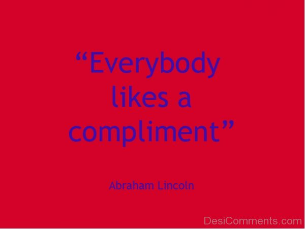Everybody Likes A Compliment