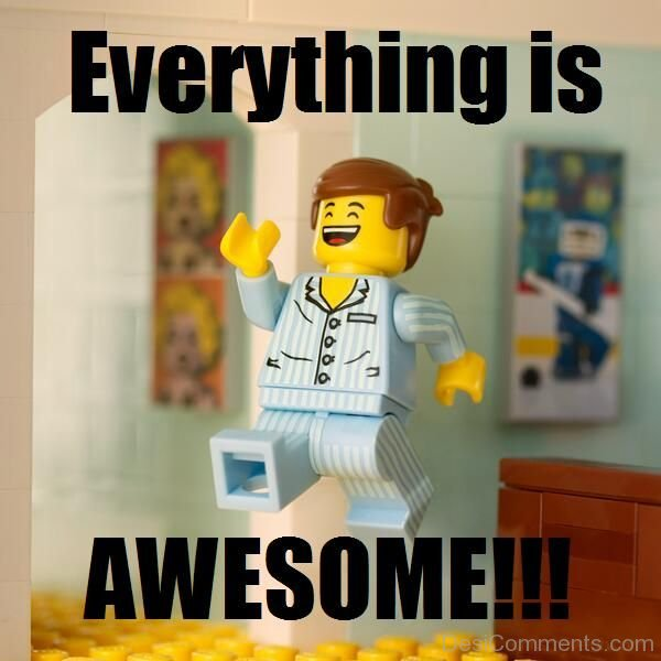 Everything Is Funny Meme : Everything is awesome desicomments