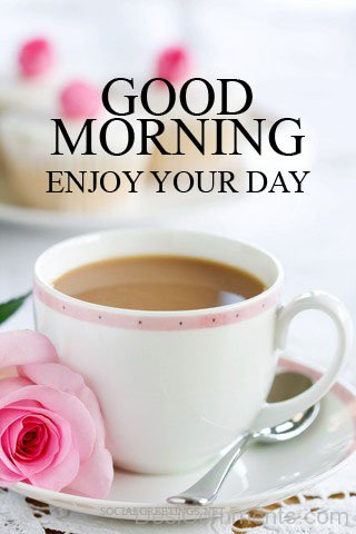 Good Morning - Enjoy Your Day