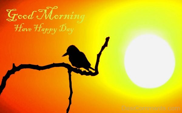 Good Morning - Have A Happy Day
