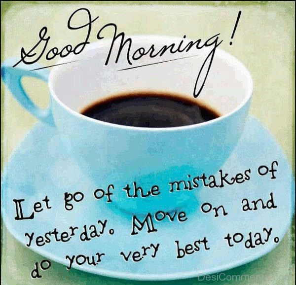 Good Morning Let Go Of THe Mistakes Of Yesterday