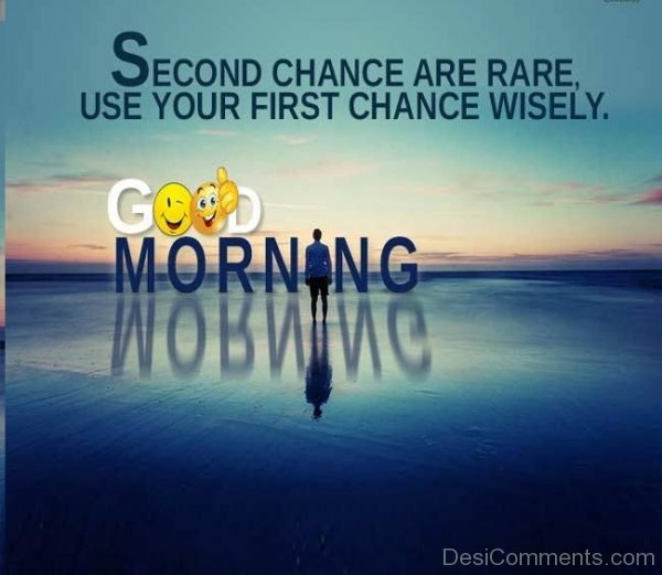 Good Morning Second Chance Are Rare