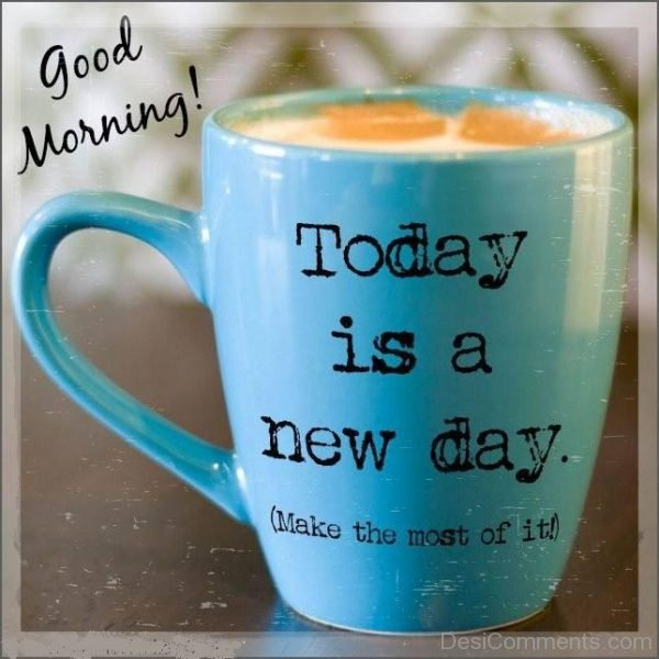Good Morning Today Is A New Day