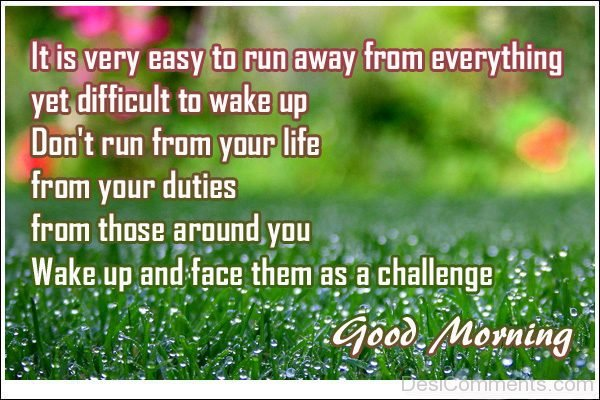 Good Morning Wake Up And Face Them As A Challenge