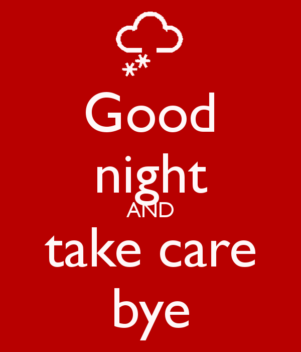 Good Night And Take Care Bye