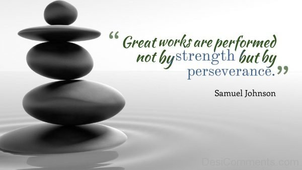 Great Works Are Performed Not By Strength But By Perseverance